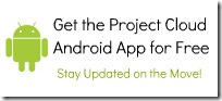 Get the Project Cloud Android App for Free! Stay updated on the move