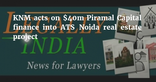 KNM acts on $40m Piramal Capital finance into ATS Noida real estate