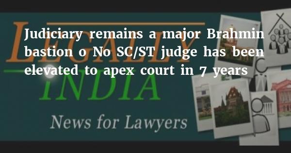 Judiciary remains a major Brahmin bastion • No SC/ST judge