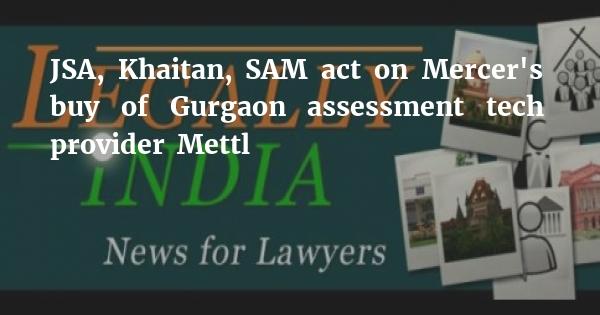 JSA, Khaitan, SAM act on Mercer's buy of Gurgaon assessment